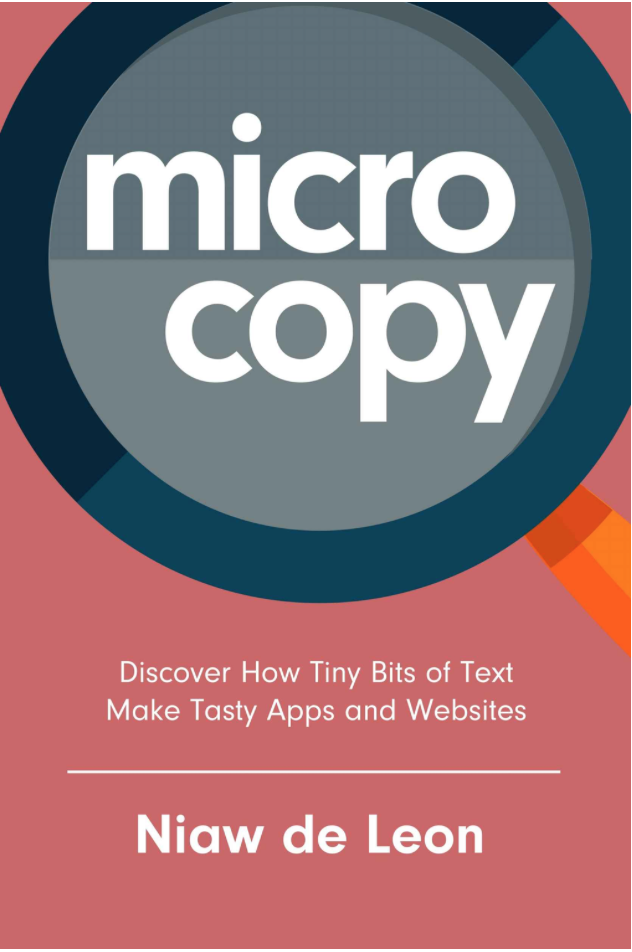 Microcopy. Discover How Tiny Bits of Text Make Tasty Apps and Websites